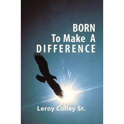 Booktopia eBooks - Born To Make A Difference by Leroy Colley Sr.. Download the eBook, 9781449092948.