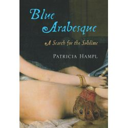 Booktopia eBooks - Blue Arabesque, A Search for the Sublime by Patricia Hampl. Download the eBook, 9780547350837.