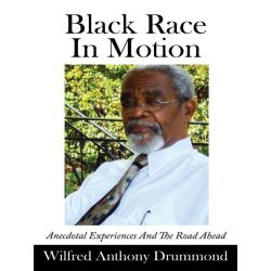 Booktopia eBooks - Black Race In Motion, Anecdotal Experiences And The Road Ahead by Wilfred Anthony Drummond. Download the eBook, 9781434365606.