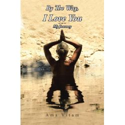 Booktopia eBooks - By The Way, I Love You, My Journey by Ama Vitam. Download the eBook, 9781496920249.