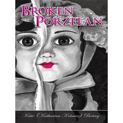 Booktopia eBooks - Broken Porzelan by Katie (Katharina Krmer) Bering. Download the eBook, 9781450240932.