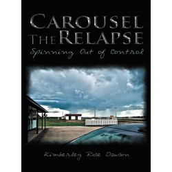 Booktopia eBooks - Carousel The Relapse, Spinning Out of Control by Kimberley Rose Dawson. Download the eBook, 9781468524345.