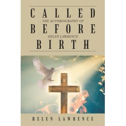Booktopia eBooks - CALLED BEFORE BIRTH, THE AUTOBIOGRAPHY OF HELEN LAWRENCE by HELEN LAWRENCE. Download the eBook, 9781481780957.