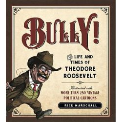 Booktopia eBooks - Bully!, The Life and Times of Theodore Roosevelt: Illustrated with More Than 250 Vintage Political Cartoons by Rick Marschall. Download the eBook, 9781596982819.