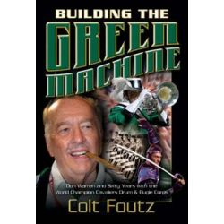 Booktopia eBooks - Building the Green Machine, Don Warren and Sixty Years with the World Champion Cavaliers Drum and Bugle Corps by Colt Foutz. Download the eBook, 9781611210309.