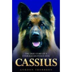 Booktopia eBooks - Cassius - The True Story of a Courageous Police Dog, The True Story of a Courageous Police Dog by Gordon Thorburn. Download the eBook, 9781857826579.