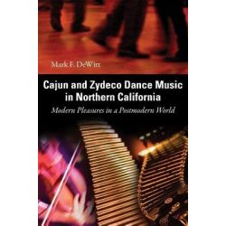 Booktopia eBooks - Cajun and Zydeco Dance Music in Northern California, Modern Pleasures in a Postmodern World by Mark F. DeWitt. Download the eBook, 9781604733389.