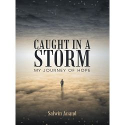 Booktopia eBooks - CAUGHT IN A STORM, MY JOURNEY OF HOPE by Salwin Anand. Download the eBook, 9781452517353.