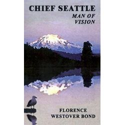 Booktopia eBooks - Chief Seattle, Man of Vision by Florence Westover Bond. Download the eBook, 9780759650848.