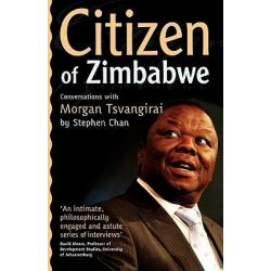 Booktopia eBooks - Citizen of Zimbabwe, Conversations with Morgan Tsvangirai by Stephen Chan. Download the eBook, 9781779221391.