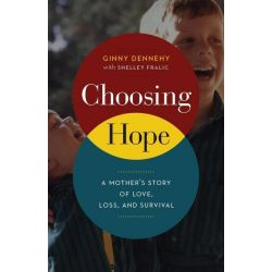 Booktopia eBooks - Choosing Hope, A Mother's Story of Love, Loss, and Survival by Ginny Dennehy. Download the eBook, 9781771000352.