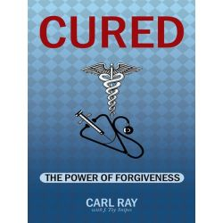 Booktopia eBooks - Cured, The Power of Forgiveness by Carl Ray. Download the eBook, 9781467044608.