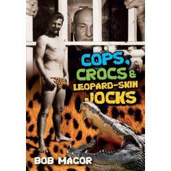 Booktopia eBooks - Cops, Crocs & Leopard-Skin Jocks by Bob Magor. Download the eBook, 9781742981567.