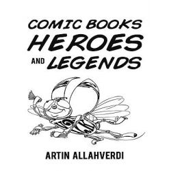 Booktopia eBooks - Comic Books Heroes and Legends by Artin Allahverdi. Download the eBook, 9781449090371.