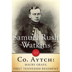 Booktopia eBooks - Company Aytch, Or, a Side Show of the Big Show by Samuel R. Watkins. Download the eBook, 9781443429047.