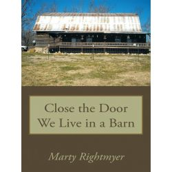 Booktopia eBooks - Close the Door We Live in a Barn by Marty Rightmyer. Download the eBook, 9781438969268.