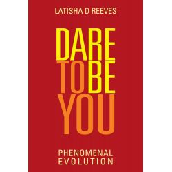 Booktopia eBooks - Dare to Be You, Phenomenal Evolution by Latisha D. Reeves. Download the eBook, 9781481745178.