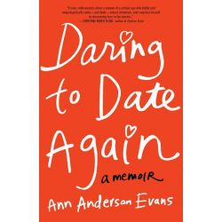 Booktopia eBooks - Daring to Date Again, A Memoir by Ann Anderson Evans. Download the eBook, 2370006290759.