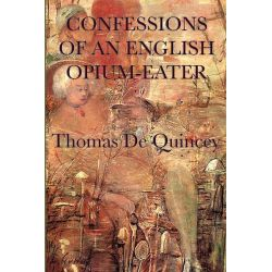 Booktopia eBooks - Confessions of an English Opium-Eater by Thomas DeQuincey. Download the eBook, 9781625580061.