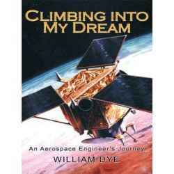 Booktopia eBooks - Climbing into My Dream, An Aerospace Engineer's Journey by William Dye. Download the eBook, 9781462023905.