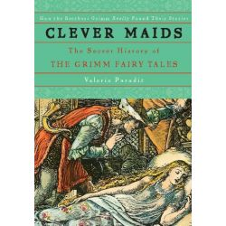 Booktopia eBooks - Clever Maids, The Secret History of the Grimm Fairy Tales by Paradiz Valerie. Download the eBook, 9780786738533.