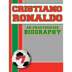 Booktopia eBooks - Cristiano Ronaldo, An Unauthorized Biography by Belmont and Belcourt Biographies. Download the eBook, 9781619841734.