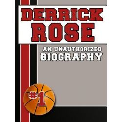 Booktopia eBooks - Derrick Rose, An Unauthorized Biography by Belmont and Belcourt Biographies. Download the eBook, 9781619841499.