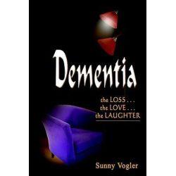 Booktopia eBooks - Dementia, the LOSS . . . the LOVE . . . the the LOSS . . . the LOVE . . . the LAUGHTER by Sunny Vogler. Download the eBook, 9781410760319.