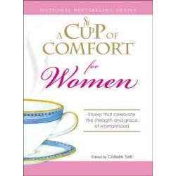 Booktopia eBooks - Cup of Comfort for Women, Stories that celebrate the strength and grace of womanhood by Colleen Sell. Download the eBook, 9781605503936.