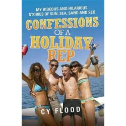 Booktopia eBooks - Confessions of a Holiday Rep - My Hideous and Hilarious Stories of Sun, Sea, Sand and Sex by Cy Flood. Download the eBook, 9781782190301.