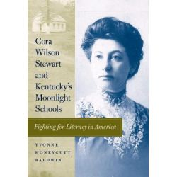 Booktopia eBooks - Cora Wilson Stewart and Kentucky's Moonlight Schools, Fighting for Literacy in America by Yvonne Honeycutt Baldwin. Download the eBook, 9780813138329.