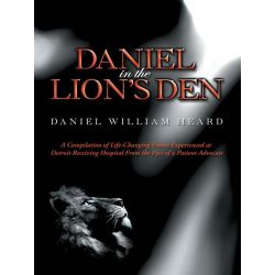 Booktopia eBooks - Daniel in the Lion's Den, A Compilation of Life-Changing Events Experienced at Detroit Receiving Hosp
