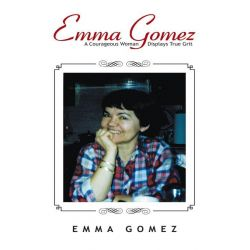 Booktopia eBooks - Emma Gomez, A Courageous Woman Displays True Grit by Emma Gomez. Download the eBook, 9781491736487.