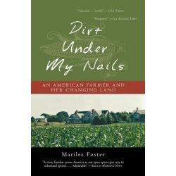 Booktopia eBooks - Dirt Under My Nails, An American Farmer and Her Changing Land by Marilee Foster. Download the eBook, 9781461623168.