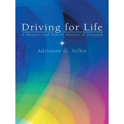 Booktopia eBooks - Driving for Life, A Memoir and Family History of Triumph by Adrianne G. Selbst. Download the eBook, 9781475995893.