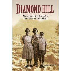 Booktopia eBooks - Diamond Hill, Memories of Growing Up in a Hong Kong Squatter Village by Feng Chi-shun. Download the eBook, 2370005856536.