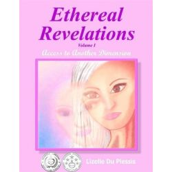 Booktopia eBooks - Ethereal Revelations - Volume I, Access to Another Dimension by Lizelle Du Plessis. Download the eBook, 9781300998778.