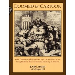 Booktopia eBooks - Doomed by Cartoon, How Cartoonist Thomas Nast and the New York Times Brought Down Boss Tweed and His Ring of Thieves by John Adler. Download the eBook, 2370004196053.