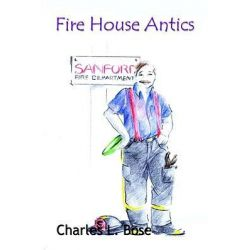 Booktopia eBooks - Fire House Antics by Charles L. Bose. Download the eBook, 9781414009025.