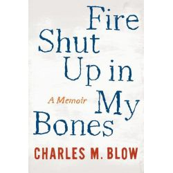 Booktopia eBooks - Fire Shut Up in My Bones by Charles M. Blow. Download the eBook, 9780544302587.