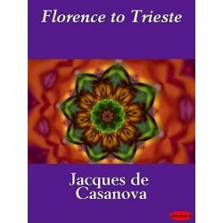 Booktopia eBooks - Florence to Trieste by Jacques de Casanova. Download the eBook, 9781412181990.