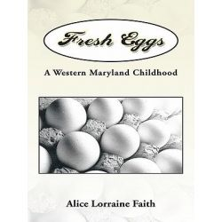 Booktopia eBooks - Fresh Eggs, A Western Maryland Childhood by Alice Lorraine Faith. Download the eBook, 9781426959943.