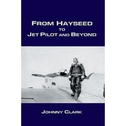 Booktopia eBooks - From Hayseed to Jet Pilot and Beyond by Johnny Clark. Download the eBook, 9780595812189.