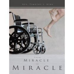 Booktopia eBooks - From Miracle to Miracle by Rev. Timothy J. King. Download the eBook, 9781452094021.