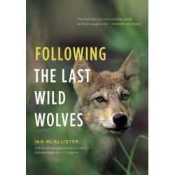 Booktopia eBooks - Following the Last Wild Wolves by Ian McAllister. Download the eBook, 9781553654209.