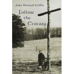 Booktopia eBooks - Follow the Ecstasy, The Hermitage Years of Thomas Merton by John Howard Griffin. Download the eBook, 9781609401436.