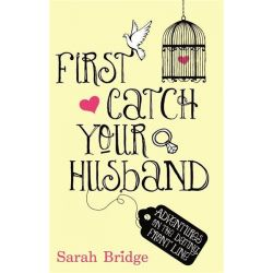 Booktopia eBooks - First Catch Your Husband, Adventures on the Dating Front Line by Sarah Bridge. Download the eBook, 9781780572802.