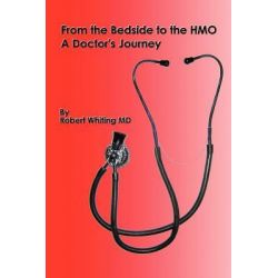 Booktopia eBooks - From the Bedside to the HMO, A Doctor's Journey by Dr. Robert Whiting. Download the eBook, 9781440123795.