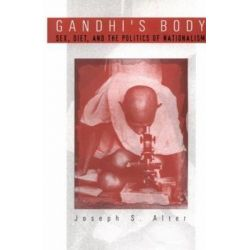 Booktopia eBooks - Gandhi's Body, Sex, Diet, and the Politics of Nationalism by Joseph S. Alter. Download the eBook, 9780812204742.