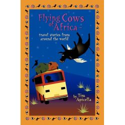 Booktopia eBooks - Flying Cows of Africa, Travel Stories from Around the World by Tim Apicella. Download the eBook, 9781440178207.